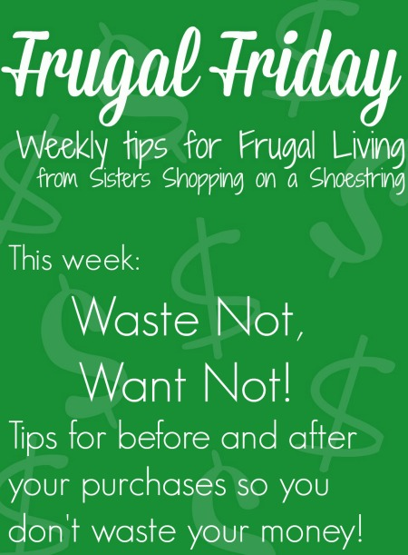 Frugal Friday Waste not Want not